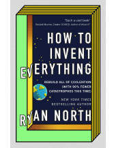 How to Invent Everything: Rebuild All of Civilization