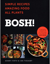 BOSH!: Simple recipes. Unbelievable results. All plants.
