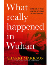 What Really Happened In Wuhan: A Virus Like No Other, Countless Infections, Millions of Deaths