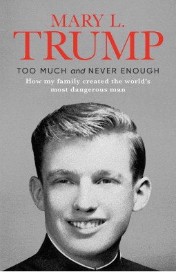 Too Much and Never Enough: How My Family Created the World's Most Dangerous Man