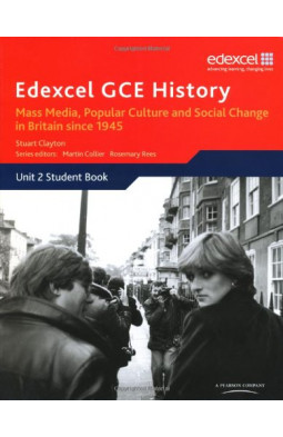 Edexcel GCE History AS Unit 2 E2 Mass Media, Popular Culture and Social Change in Britain Since 1945