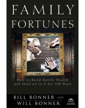 Family Fortunes: How to Build Family Wealth and Hold Onto It for 100 Years