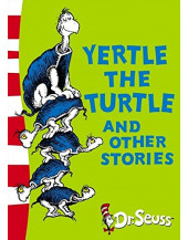 Yertle the Turtle and Other Stories (Dr Seuss - Yellow Back Book)