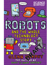 Robots and the Whole Technology Story (Science Sorted)