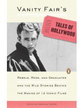 Vanity Fair's Tales of Hollywood: Rebels, Reds and Graduates and the Wild Stories Behind the Making