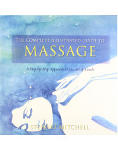 Massage: A Step-by-step Approach to the Healing Art of Touch
