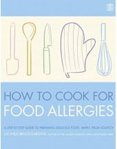How to Cook for Food Allergies: Understand Ingredients, Adapt Recipes with Confidence and Cook for a