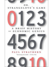 Dr. Strangelove's Game : A Brief History of Economic Genius