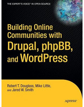 Building Online Communities with Drupal, phpBB, and WordPress (Expert's Voice in Open Source)