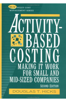 Activity-Based Costing: Making it Work for Small and Mid-Sized Companies