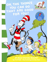 Oh, the Things You Can Do That are Good for You! (Cat in the Hat's Learning Library)