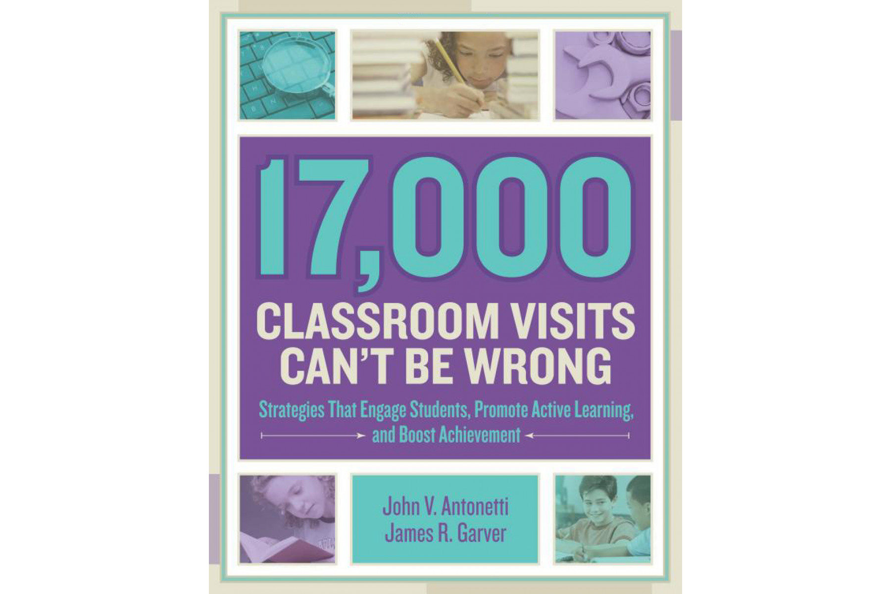 17,000 Classroom Visits Can't Be Wrong: Strategies That Engage Students, Promote Active Learning, an