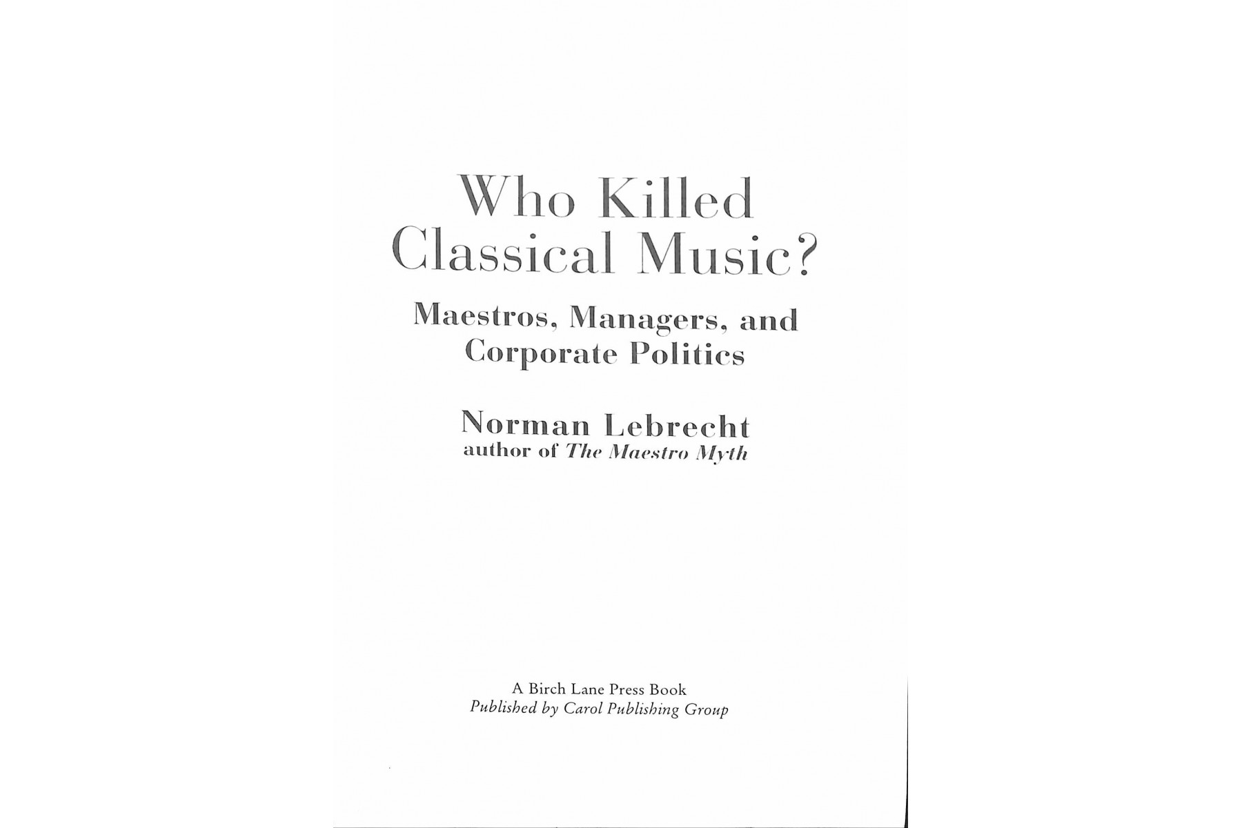 Who Killed Classical Music?: Maestros, Managers, and Corporate Politics