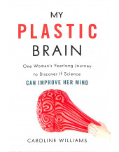 My Plastic Brain: One Woman's Yearlong Journey to Discover If Science Can Improve Her Mind